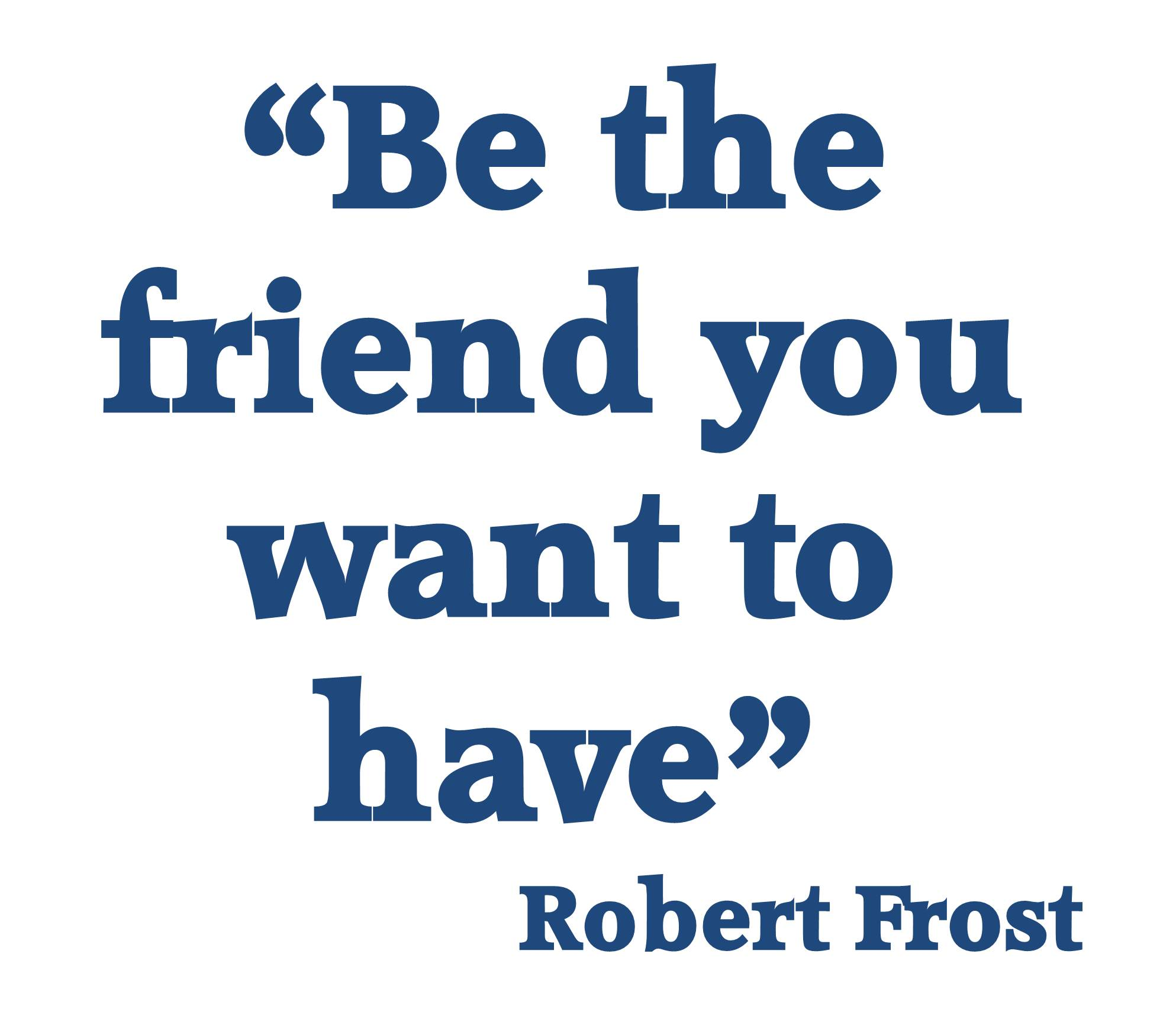 Be the Friend You Want to Have